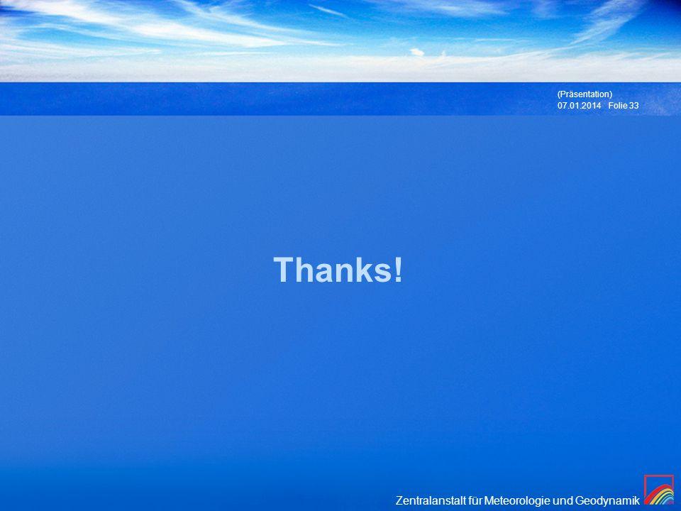 Zentralanstalt für Meteorologie und Geodynamik 07.01.2014 (Präsentation) Folie 33 Thanks!