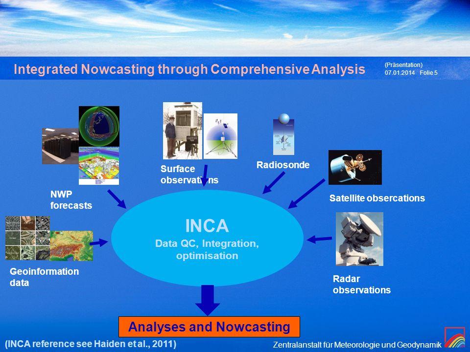 Zentralanstalt für Meteorologie und Geodynamik 07.01.2014 (Präsentation) Folie 5 Integrated Nowcasting through Comprehensive Analysis Analyses and Now
