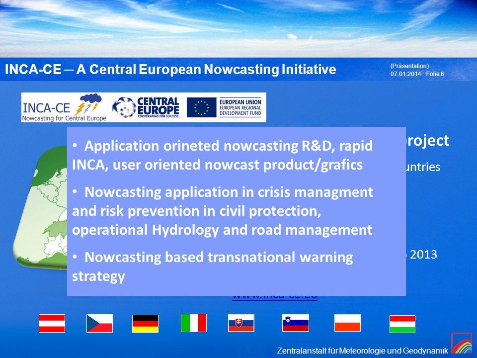 Zentralanstalt für Meteorologie und Geodynamik 07.01.2014 (Präsentation) Folie 6 INCA-CE A Central European Nowcasting Initiative EU funded Nowcasting