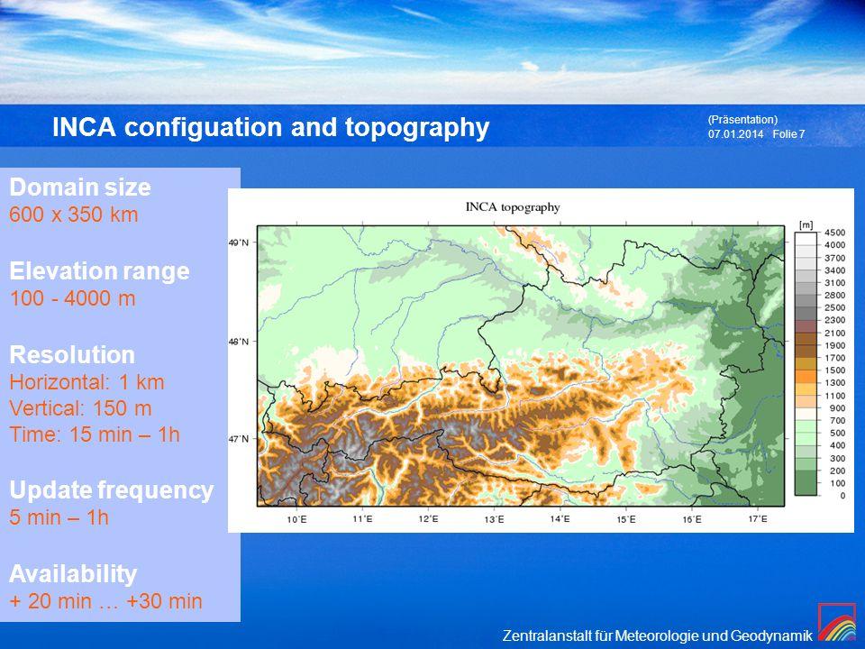 Zentralanstalt für Meteorologie und Geodynamik 07.01.2014 (Präsentation) Folie 7 Domain size 600 x 350 km Elevation range 100 - 4000 m Resolution Hori