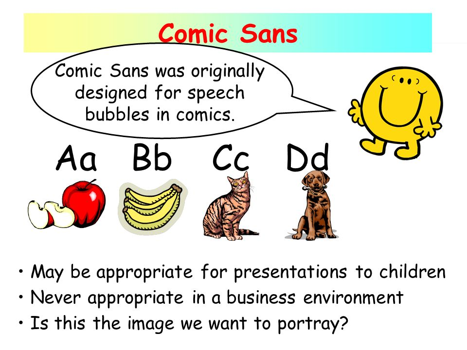 Comic Sans AaBbCcDd Comic Sans was originally designed for speech bubbles in comics.