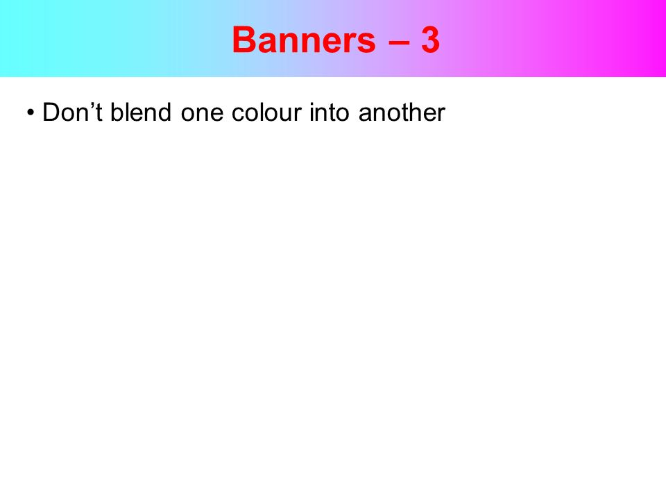 Banners – 3 Dont blend one colour into another