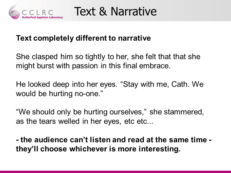 Text & Narrative Text completely different to narrative She clasped him so tightly to her, she felt that that she might burst with passion in this final embrace.