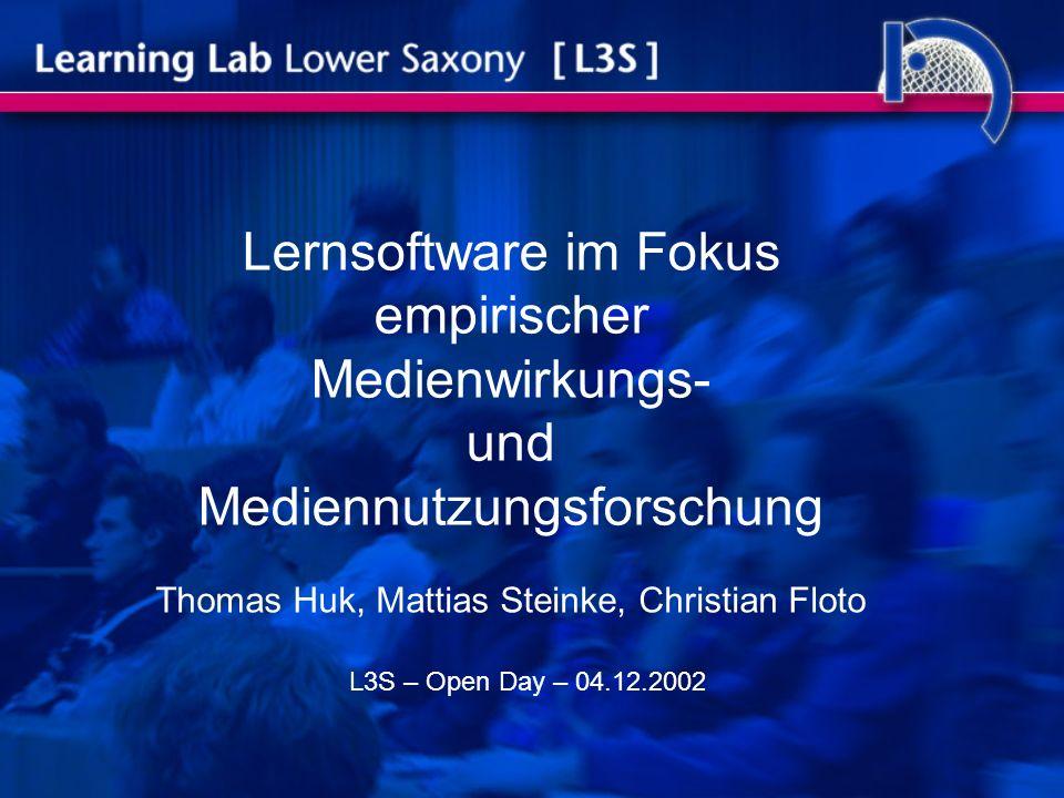 Lernsoftware im Fokus empirischer Medienwirkungs- und Mediennutzungsforschung Thomas Huk, Mattias Steinke, Christian Floto L3S – Open Day – 04.12.2002