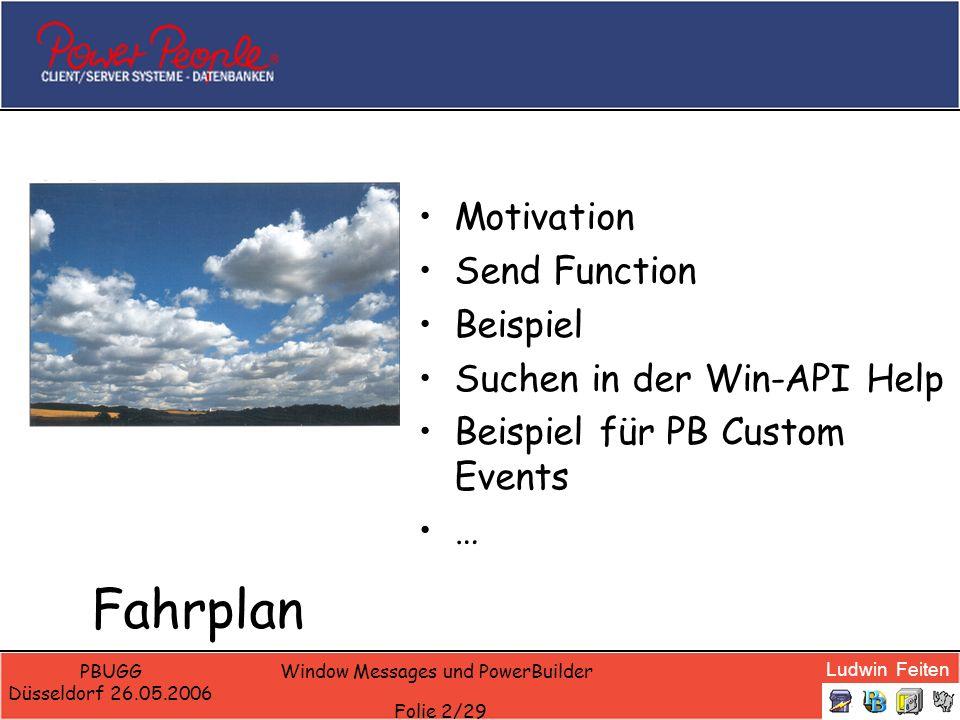 Ludwin Feiten PBUGG Düsseldorf 26.05.2006 Window Messages und PowerBuilder Folie 3/29 Motivation PowerBuilder hat die Send()-Funktion Die Informationen darüber sind verstreut und mühsam zu finden.
