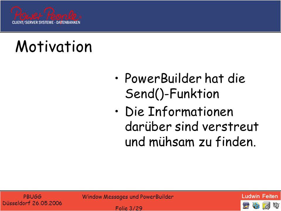 Ludwin Feiten PBUGG Düsseldorf 26.05.2006 Window Messages und PowerBuilder Folie 24/29 Starting Syscommands Start Screensaver To start the screen saver write: /* ** WM_SYSCOMMAND 0x0112 274 ** SC_SCREENSAVE 0xF140 61760 */ send(handle(This),274,61760,0)
