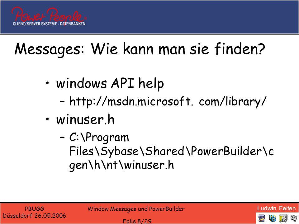 Ludwin Feiten PBUGG Düsseldorf 26.05.2006 Window Messages und PowerBuilder Folie 19/29 Ping - Pong Suche der Instanzen des Programms (Find Instances) Schicken eines Pings (Send Ping) Empfangen des Ping (ue_ping)-> Pong Empfangen des Pong (ue_pong)