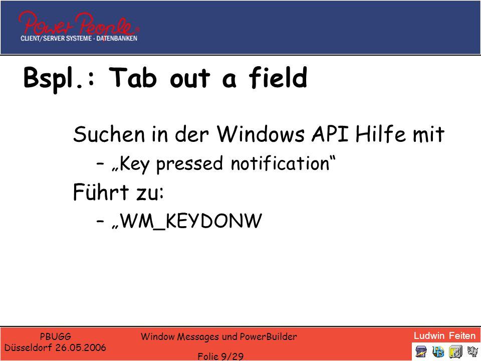 Ludwin Feiten PBUGG Düsseldorf 26.05.2006 Window Messages und PowerBuilder Folie 10/29 Syntax WM_KEYDOWN WM_KEYDOWN WPARAM wParam LPARAM lParam wParam: Specifies the virtual-key code of the nonsystem key.