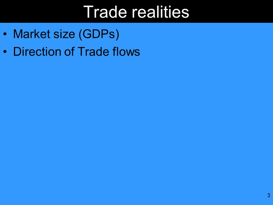 3 Trade realities Market size (GDPs) Direction of Trade flows
