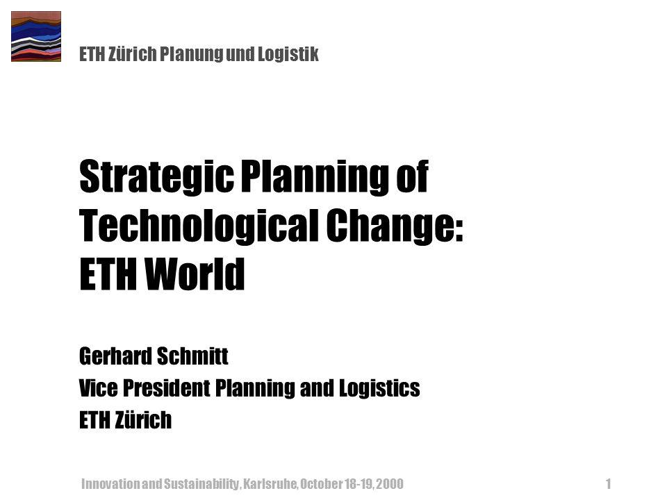 ETH Zürich Planung und Logistik Innovation and Sustainability, Karlsruhe, October 18-19, 20001 Strategic Planning of Technological Change: ETH World G