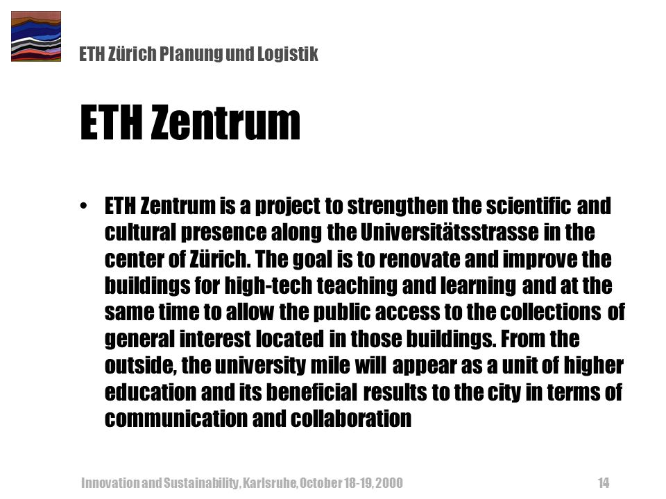 ETH Zürich Planung und Logistik Innovation and Sustainability, Karlsruhe, October 18-19, 200014 ETH Zentrum ETH Zentrum is a project to strengthen the