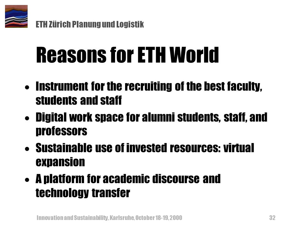 ETH Zürich Planung und Logistik Innovation and Sustainability, Karlsruhe, October 18-19, 200032 Reasons for ETH World Instrument for the recruiting of