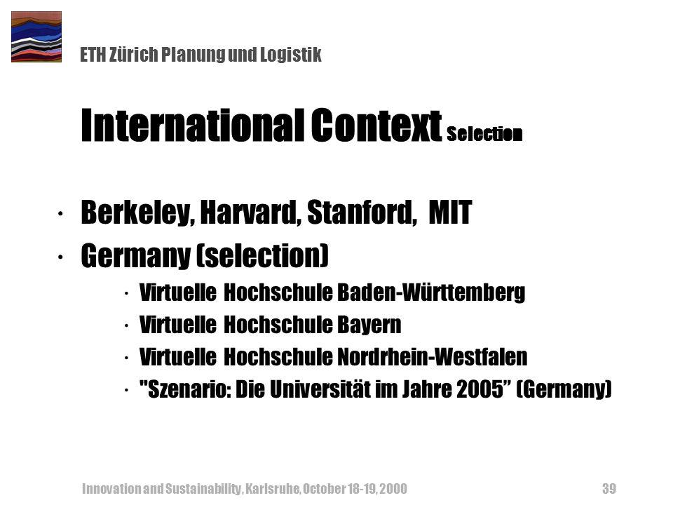 ETH Zürich Planung und Logistik Innovation and Sustainability, Karlsruhe, October 18-19, 200039 International Context Selection ·Berkeley, Harvard, St