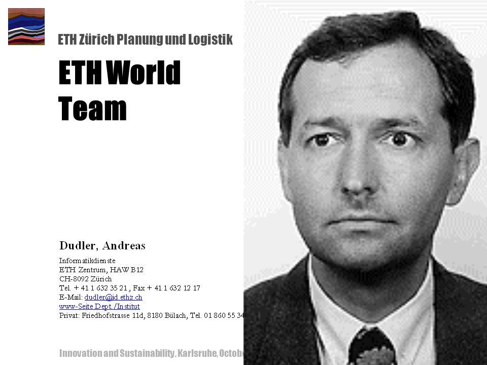 ETH Zürich Planung und Logistik Innovation and Sustainability, Karlsruhe, October 18-19, 200050 ETH World Team