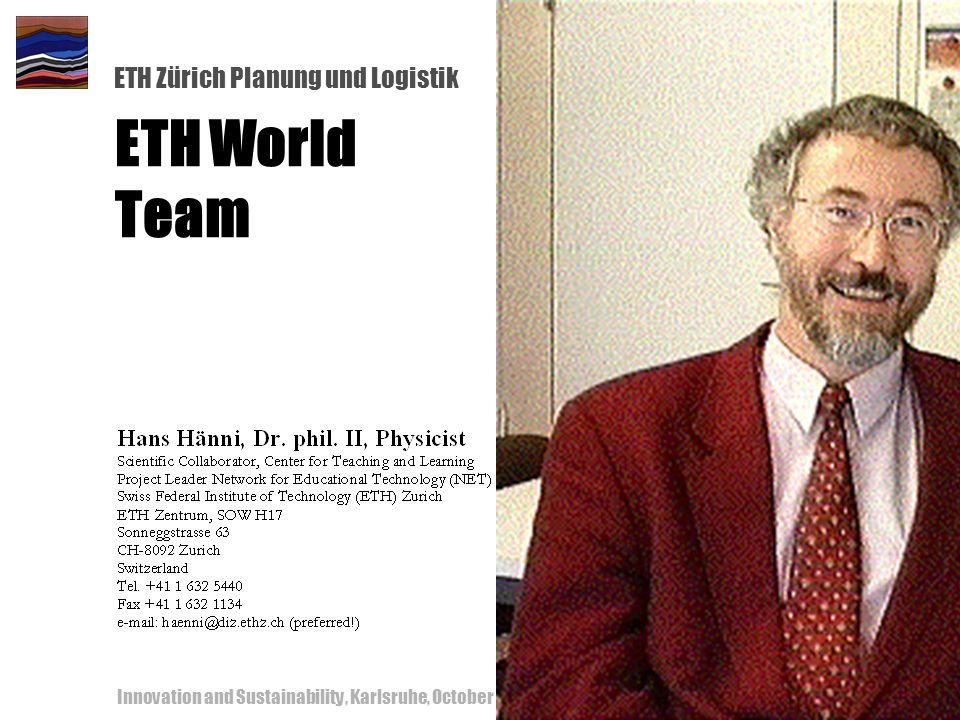 ETH Zürich Planung und Logistik Innovation and Sustainability, Karlsruhe, October 18-19, 200054 ETH World Team