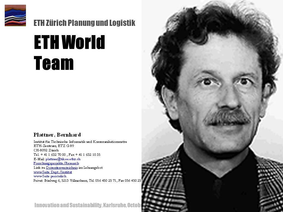 ETH Zürich Planung und Logistik Innovation and Sustainability, Karlsruhe, October 18-19, 200058 ETH World Team