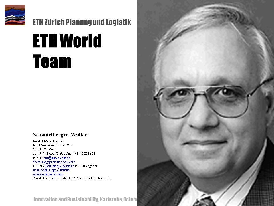 ETH Zürich Planung und Logistik Innovation and Sustainability, Karlsruhe, October 18-19, 200059 ETH World Team