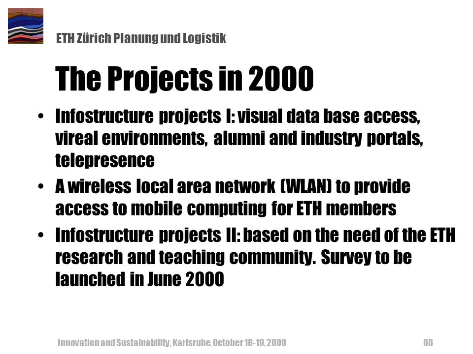 ETH Zürich Planung und Logistik Innovation and Sustainability, Karlsruhe, October 18-19, 200066 The Projects in 2000 Infostructure projects I: visual
