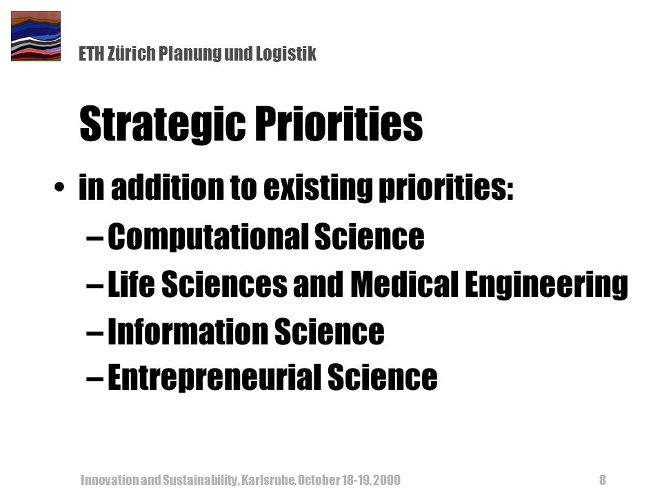 ETH Zürich Planung und Logistik Innovation and Sustainability, Karlsruhe, October 18-19, 20008 Strategic Priorities in addition to existing priorities