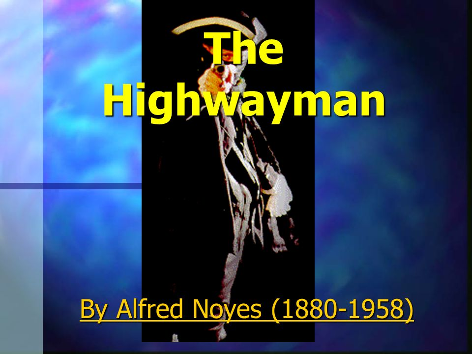 The Highwayman By Alfred Noyes ( )