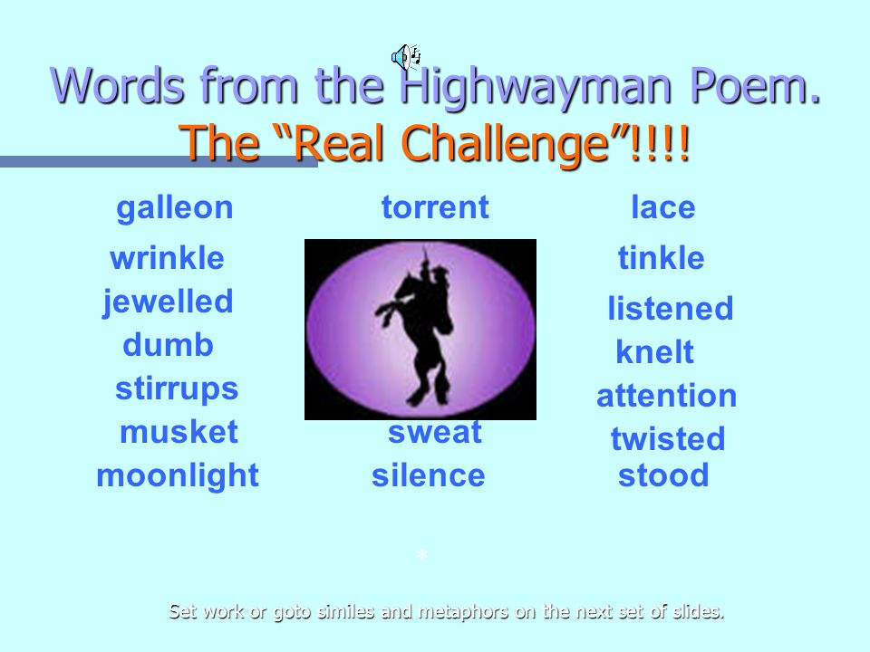 Words from the Highwayman Poem. The Real Challenge!!!! galleontorrentlace wrinkle throbbed jewelled daughtertinkle listened dumb loosened knelt stirru