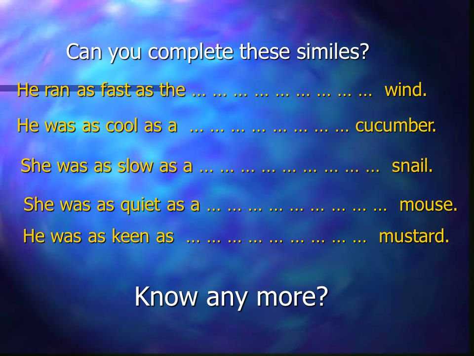 Can you complete these similes. He ran as fast as the … … … … … … … … … wind.