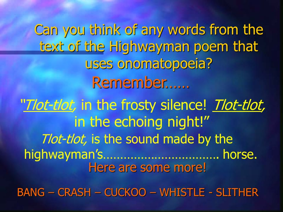 Can you think of any words from the text of the Highwayman poem that uses onomatopoeia? Tlot-tlot, in the frosty silence! Tlot-tlot, in the echoing ni