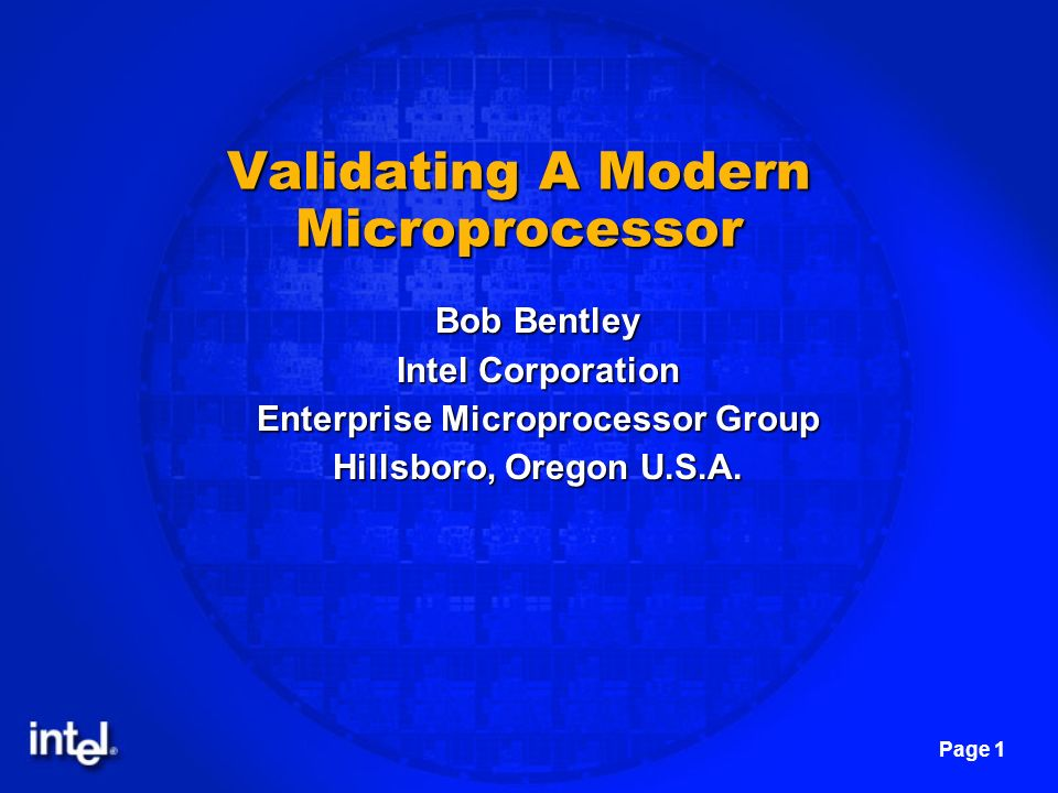 Page 1 Validating A Modern Microprocessor Bob Bentley Intel Corporation Enterprise Microprocessor Group Hillsboro, Oregon U.S.A.