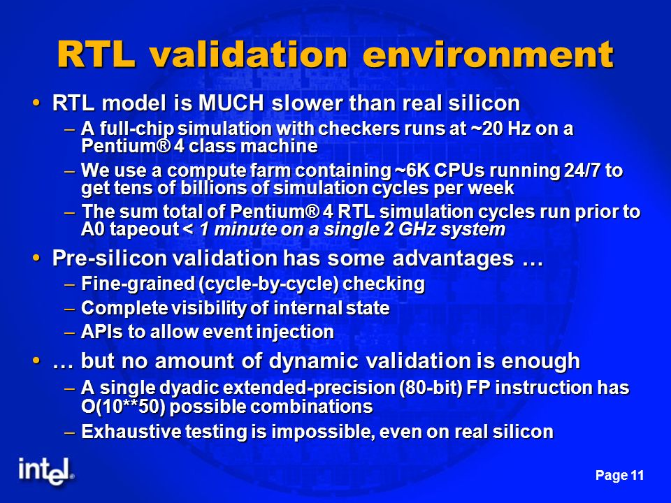 Page 11 RTL validation environment RTL model is MUCH slower than real silicon RTL model is MUCH slower than real silicon –A full-chip simulation with