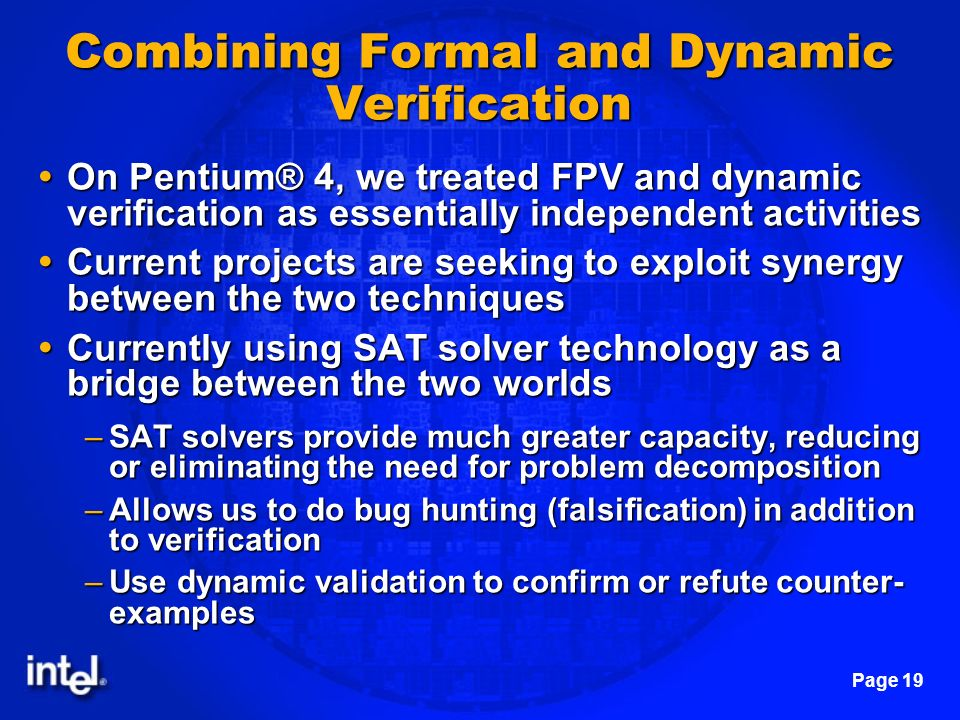 Page 19 Combining Formal and Dynamic Verification On Pentium® 4, we treated FPV and dynamic verification as essentially independent activities On Pent