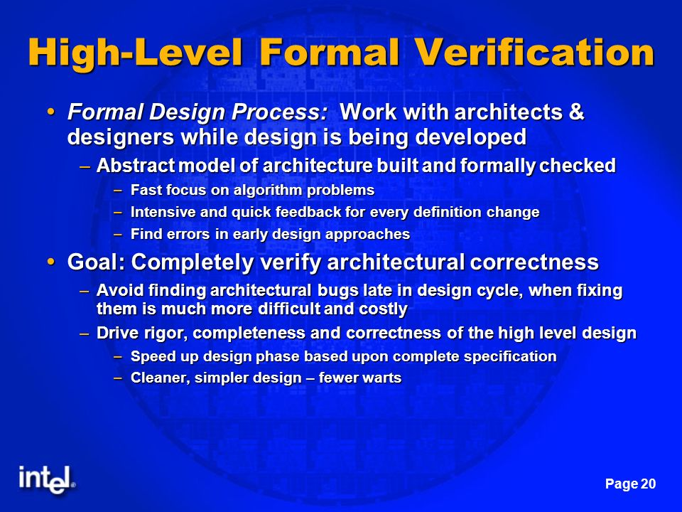 Page 20 High-Level Formal Verification Formal Design Process: Work with architects & designers while design is being developed Formal Design Process: