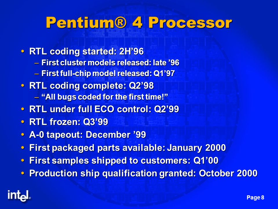 Page 8 Pentium® 4 Processor RTL coding started: 2H96 RTL coding started: 2H96 –First cluster models released: late 96 –First full-chip model released: