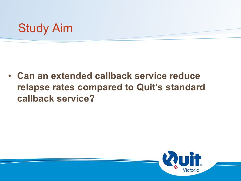 Study Aim Can an extended callback service reduce relapse rates compared to Quits standard callback service