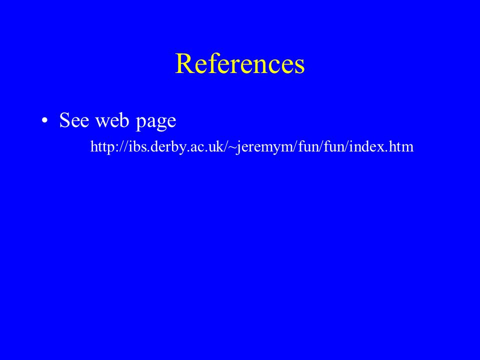 References See web page http://ibs.derby.ac.uk/~jeremym/fun/fun/index.htm