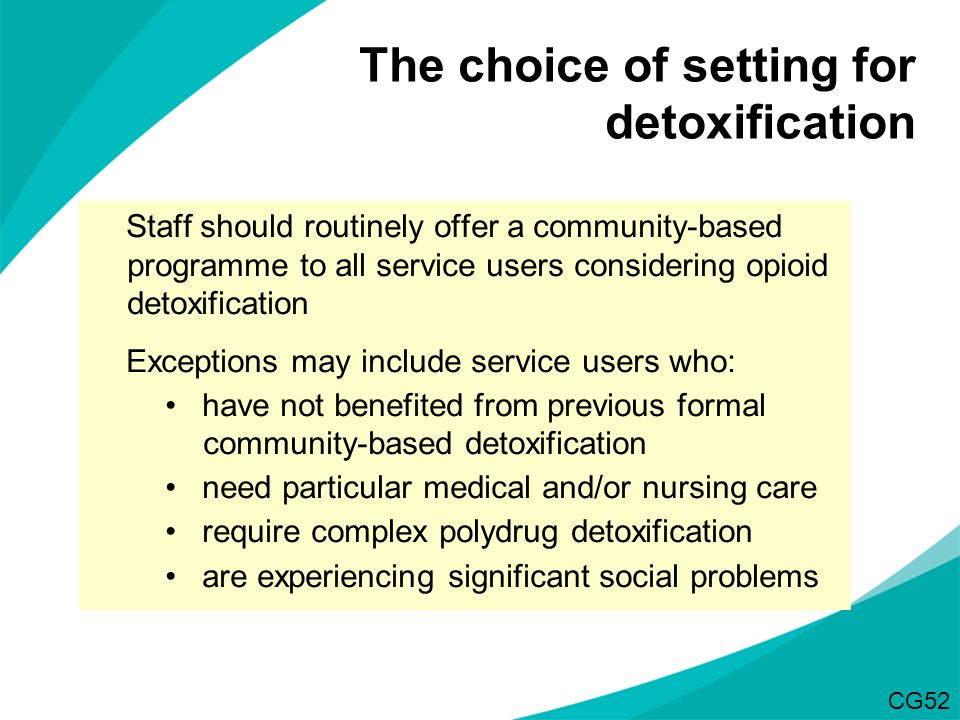 Staff should routinely offer a community-based programme to all service users considering opioid detoxification Exceptions may include service users w