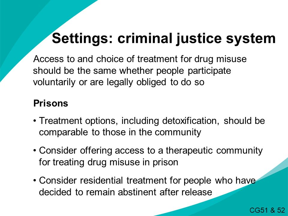 Settings: criminal justice system Access to and choice of treatment for drug misuse should be the same whether people participate voluntarily or are l