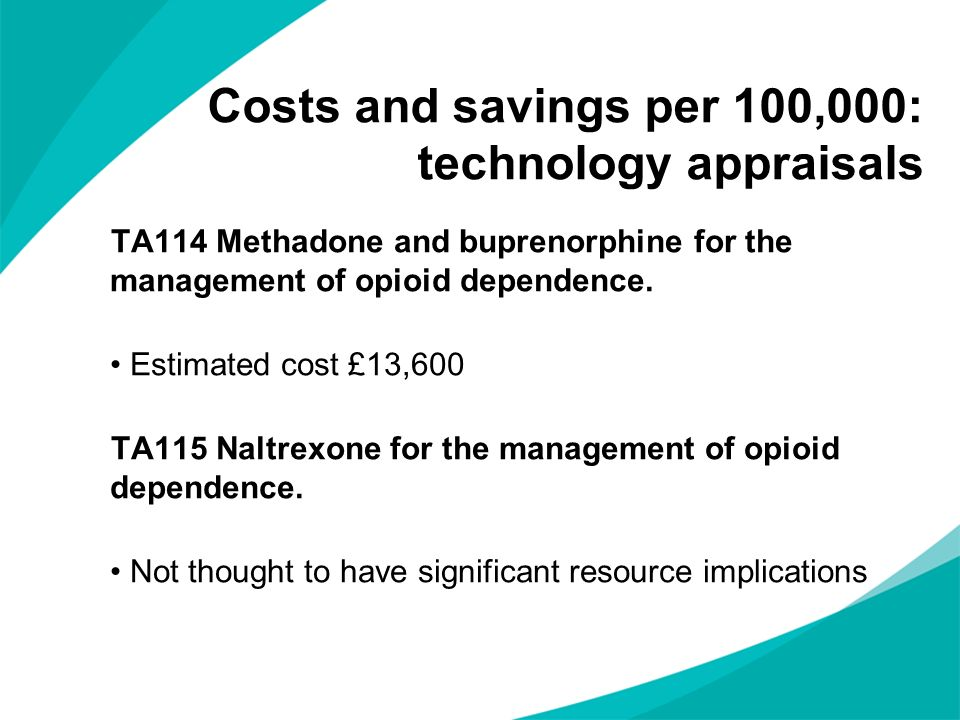 Costs and savings per 100,000: technology appraisals TA114 Methadone and buprenorphine for the management of opioid dependence. Estimated cost £13,600