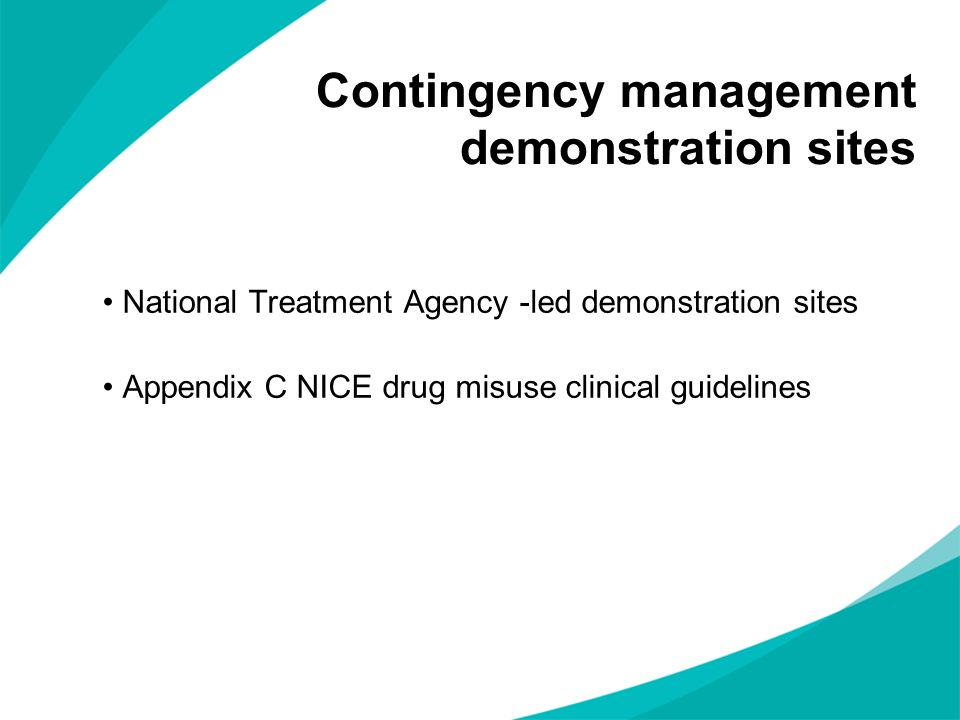 Contingency management demonstration sites National Treatment Agency -led demonstration sites Appendix C NICE drug misuse clinical guidelines