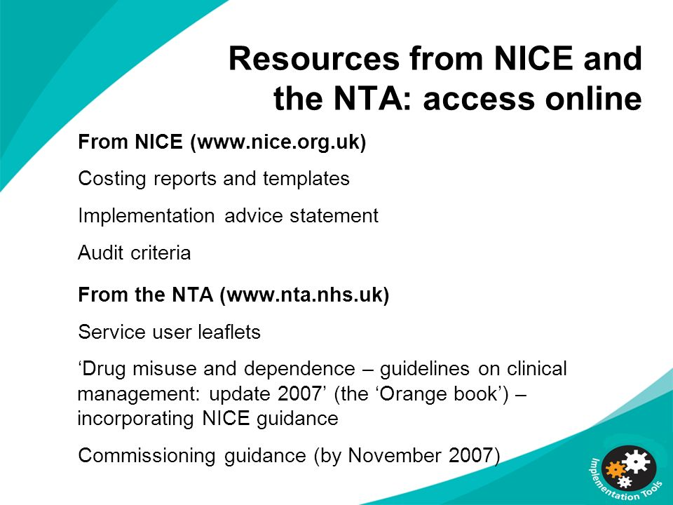 Resources from NICE and the NTA: access online From NICE (www.nice.org.uk) Costing reports and templates Implementation advice statement Audit criteri