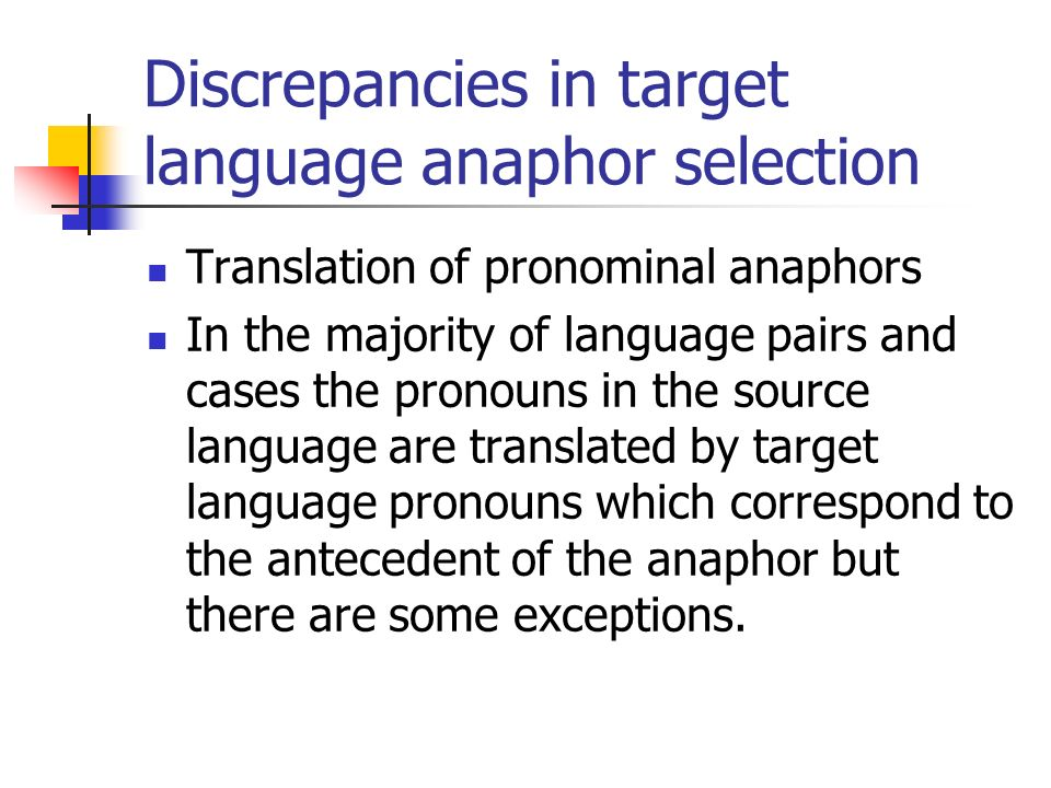 Discrepancies in target language anaphor selection (2) English-to-Malay translation: there is a tendency to replace it with its antecedent.
