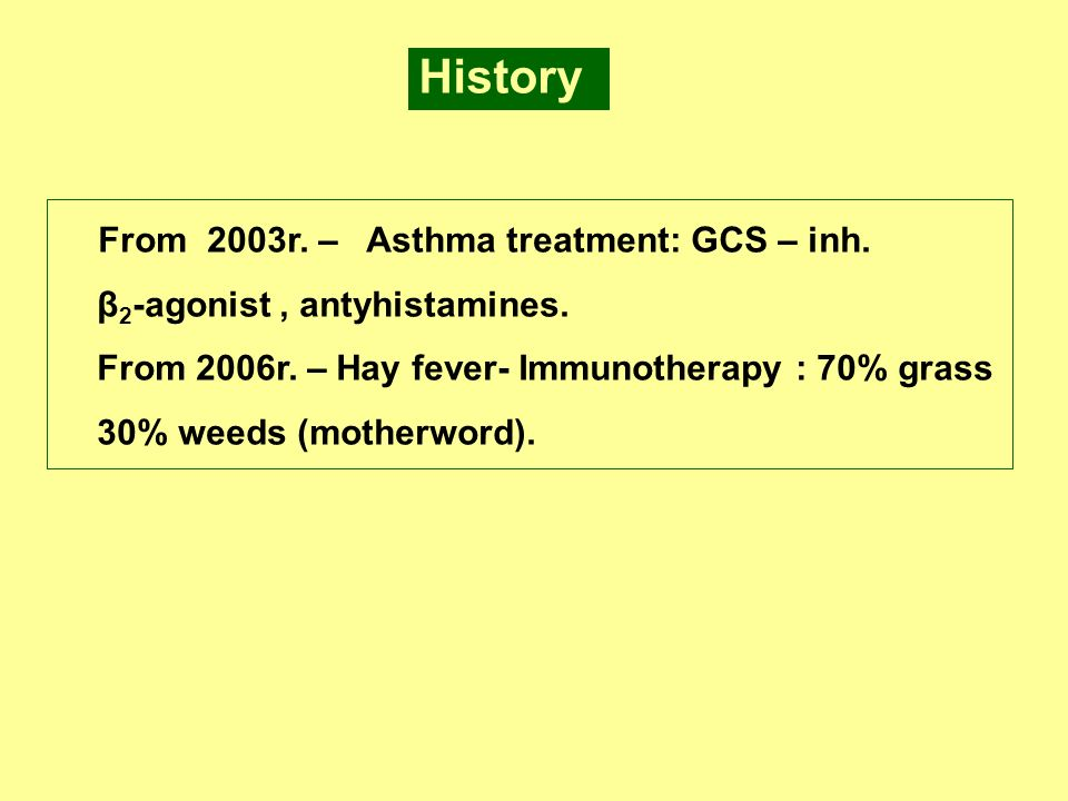 History From 2003r. – Asthma treatment: GCS – inh. β 2 -agonist, antyhistamines. From 2006r. – Hay fever- Immunotherapy : 70% grass 30% weeds (motherw