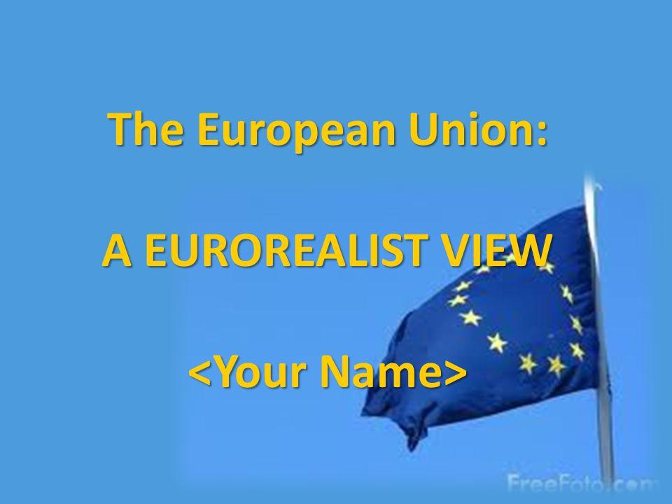 The European Union: A EUROREALIST VIEW