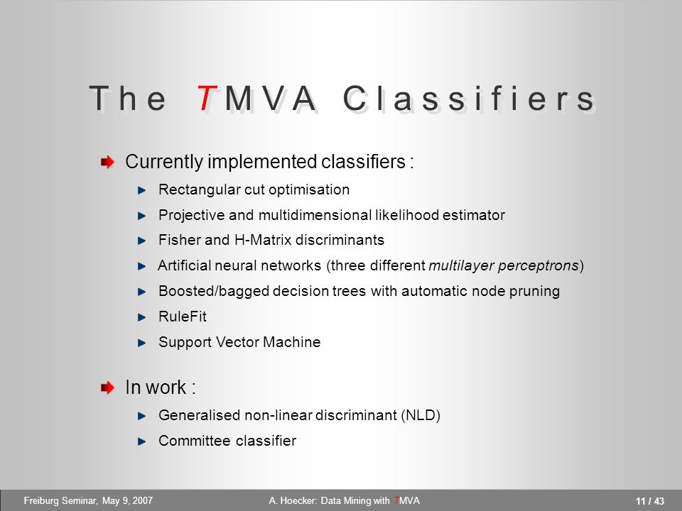 11 / 43 A. Hoecker: Data Mining with TMVAFreiburg Seminar, May 9, 2007 T h e T M V A C l a s s i f i e r s Currently implemented classifiers : Rectang