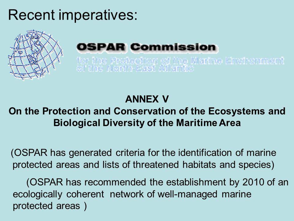 ANNEX V On the Protection and Conservation of the Ecosystems and Biological Diversity of the Maritime Area (OSPAR has generated criteria for the ident