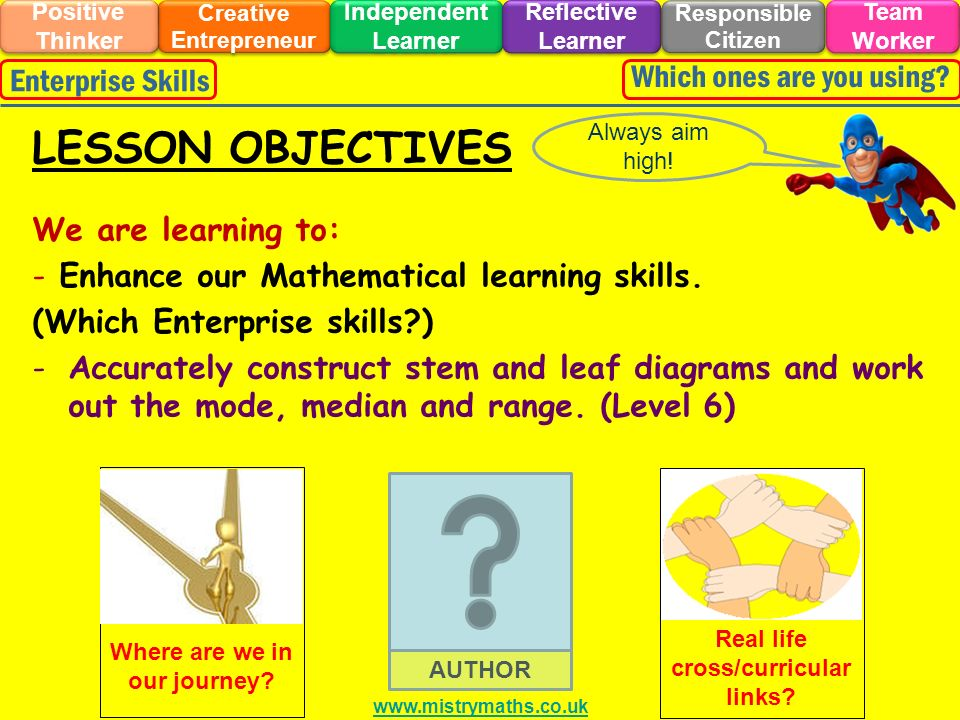 We are learning to: - Enhance our Mathematical learning skills. (Which Enterprise skills?) -Accurately construct stem and leaf diagrams and work out t