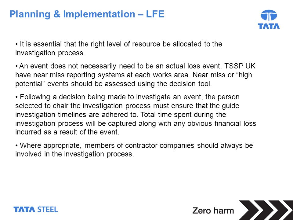 10 Planning & Implementation – LFE It is essential that the right level of resource be allocated to the investigation process. An event does not neces
