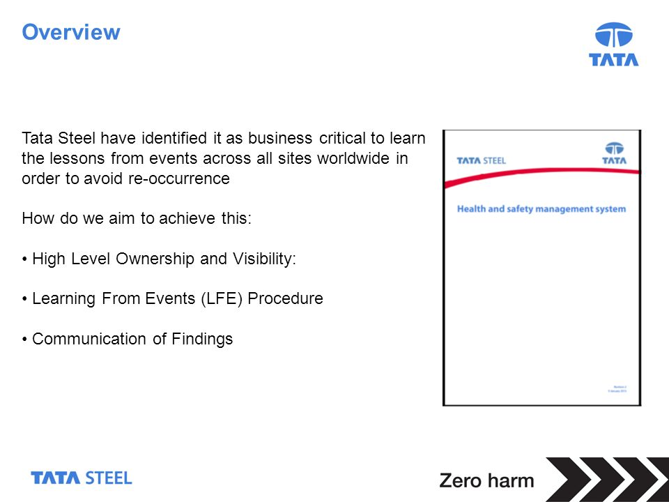 2 Overview Tata Steel have identified it as business critical to learn the lessons from events across all sites worldwide in order to avoid re-occurre