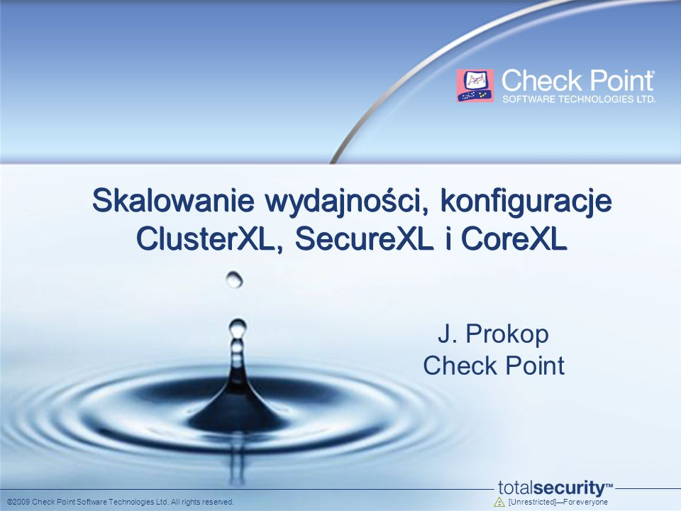 [Unrestricted]For everyone ©2009 Check Point Software Technologies Ltd. All rights reserved. Skalowanie wydajności, konfiguracje ClusterXL, SecureXL i