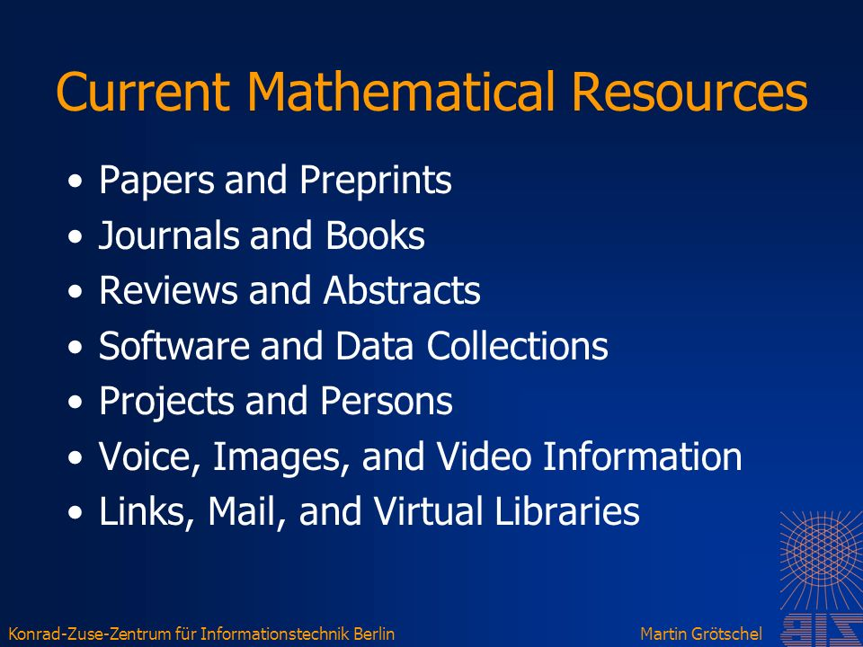 Konrad-Zuse-Zentrum für Informationstechnik BerlinMartin Grötschel Current Mathematical Resources Papers and Preprints Journals and Books Reviews and Abstracts Software and Data Collections Projects and Persons Voice, Images, and Video Information Links, Mail, and Virtual Libraries