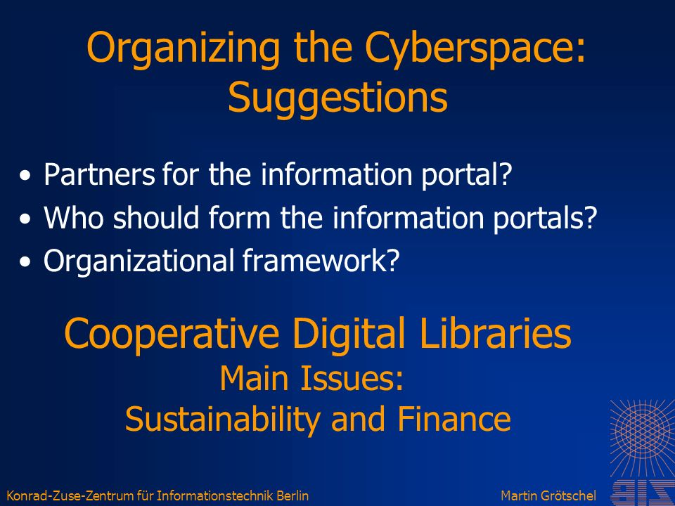 Konrad-Zuse-Zentrum für Informationstechnik BerlinMartin Grötschel Organizing the Cyberspace: Suggestions Partners for the information portal.
